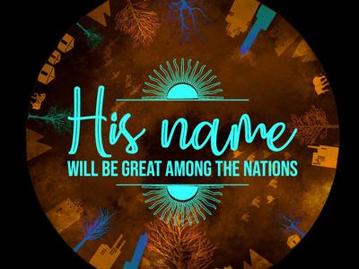 His name will be great among the nations