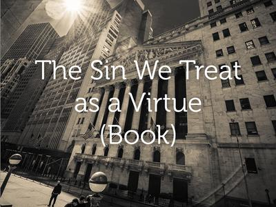 The Sin We Treat as a Virtue